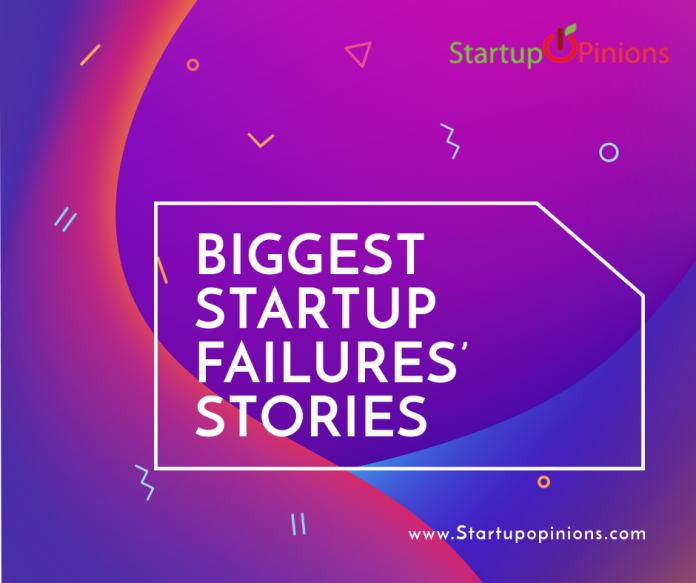 Biggest startup failures' stories