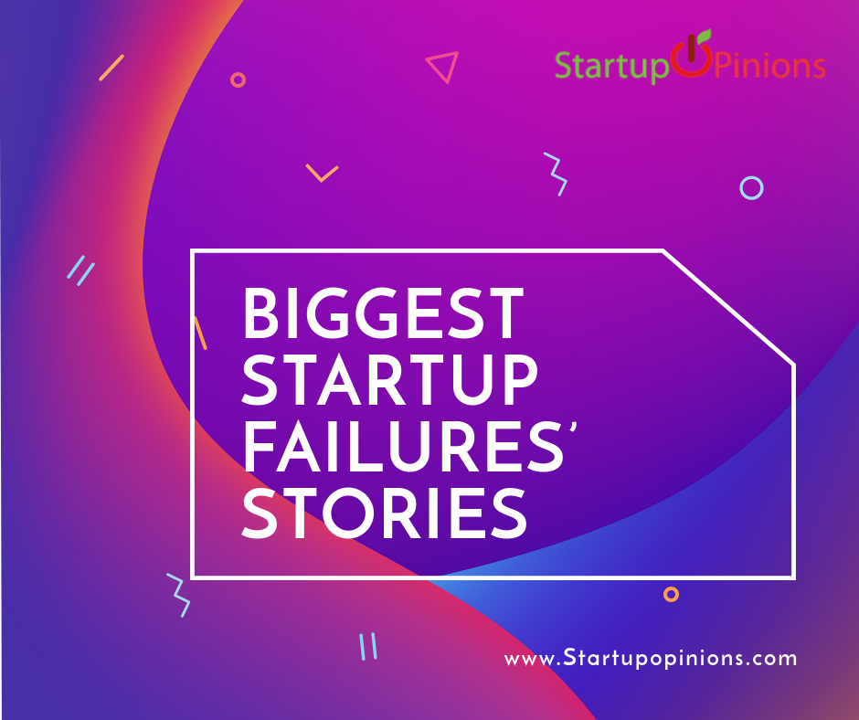 Biggest startup failures' stories