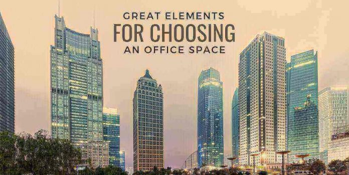Great Elements for Choosing an Office Space