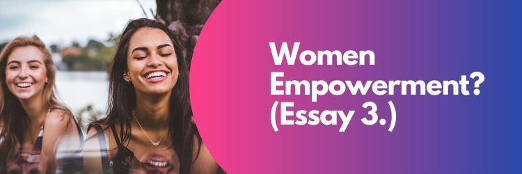 Women Empowerment Essay 3.
