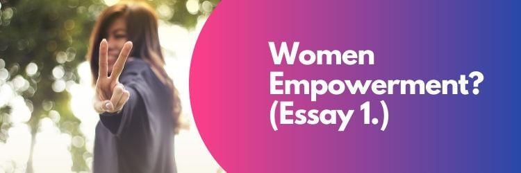 Women Empowerment Essay 1.